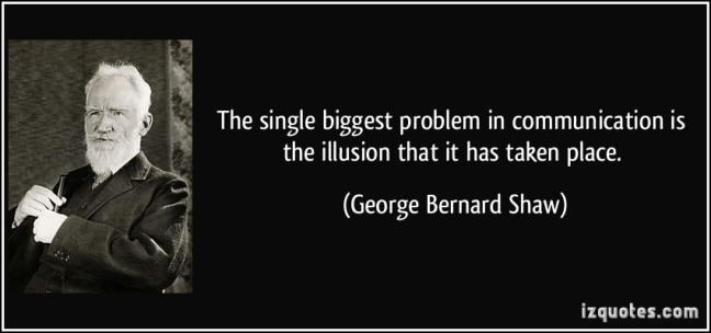 quote-the-single-biggest-problem-in-communication-is-the-illusion-that-it-has-taken-place-george-bernard-shaw-168942